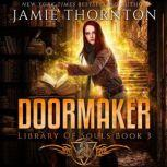 Doormaker: Library of Souls (Book 3) A Young Adult Portal Fantasy Adventure, Jamie Thornton