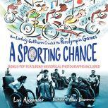 Sporting Chance, A How Ludwig Guttmann Created the Paralympic Games, Lori Alexander