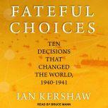 Fateful Choices Ten Decisions That Changed the World, 1940-1941, Ian Kershaw