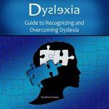Dyslexia Guide to Recognizing and Overcoming Dyslexia, Adrian Tweeley