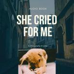 She Cried for Me Autobiography of a Dog, Brenda Mohammed