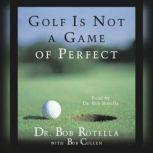 Golf Is Not A Game Of Perfect, Bob Rotella