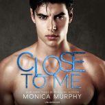 Close to Me, Monica Murphy