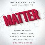 Matter Move Beyond the Competition, Create More Value, and Become the Obvious Choice, Peter Sheahan