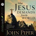 What Jesus Demands from the World, John Piper