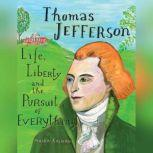 Thomas Jefferson Life, Liberty and the Pursuit of Everything, Maira Kalman