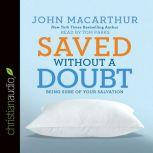 Saved without a Doubt Being Sure of Your Salvation, John MacArthur
