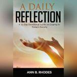 Daily Reflection, A: A 32 Day Devotional Guide on Coping in Today's Society A 32 Day Devotional Guide on Coping in Today's Society, Ann B.Rhodes