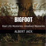 Bigfoot Is Bigfoot Real - A giant ape or just a big jape?, Albert Jack