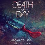 Death of Day A Girl of Glass Story, Megan O'Russell