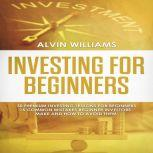 Investing for Beginners: 30 Premium Investing Lessons for Beginners + 15 Common Mistakes Beginner Investors Make and How to Avoid Them, Alvin Williams