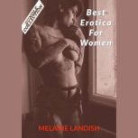 Best Erotica For Women: Bundle Collection of Hot and Sexy Rough Stories of Pure Pleasure, Extreme Sexual Satisfaction and Exciting Forbidden Encounters, Melanie Landish