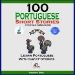 100 Portuguese Short Stories For Beginners Learn Portuguese With Stories, Christian Stahl