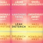 Vanishing Twins A Marriage, Leah Dieterich