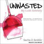 Unwasted My Lush Sobriety, Sacha Z. Scoblic
