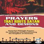 Prayers That Routs Satan And Demons Powerful Midnight Prayers For Defeating And Overthrowing The Kingdom Of Darkness., Olusola Coker