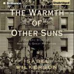 The Warmth of Other Suns The Epic Story of America's Great Migration, Isabel Wilkerson
