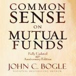Common Sense on Mutual Funds Fully Updated 10th Anniversary Edition, John C Bogle