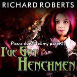 Please Don't Tell My Parents I've Got Henchmen, Richard Roberts