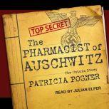 The Pharmacist of Auschwitz The Untold Story, Patricia Posner