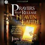 Prayers that Release Heaven on Earth, John Eckhardt