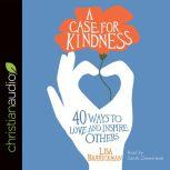 A Case for Kindness 40 Ways to Love and Inspire Others, Lisa Barrickman