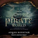The Pirate World A History of the Most Notorious Sea Robbers, Angus Konstam