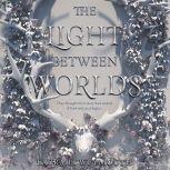 The Light Between Worlds, Laura E. Weymouth