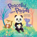 Peaceful Like a Panda: 30 Mindful Moments for Playtime, Mealtime, Bedtime-or Anytime!, Kira Willey