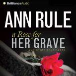A Rose for Her Grave And Other True Cases, Ann Rule