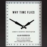 Why Time Flies A Mostly Scientific Investigation, Alan Burdick
