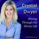 Moving Through the Skinny Life, Crystal Dwyer