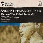 Ancient Female Rulers Women Who Ruled the World (3500 Years Ago), Kara Cooney