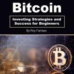 Bitcoin Investing Strategies and Success for Beginners, Roy Fantass