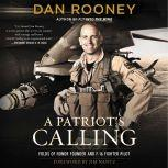 A Patriot's Calling My Life as an F-16 Fighter Pilot, Lt Colonel Dan Rooney