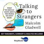 Summary: Talking to Strangers What We Should Know about the People We Don't Know by Malcolm Gladwell: Key Takeaways, Summary & Analysis Included, Ninja Reads
