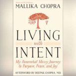 Living with Intent My Somewhat Messy Journey to Purpose, Peace, and Joy, Mallika Chopra