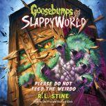 Goosebumps SlappyWorld #4: Please Do Not Feed the Weirdo, R.L. Stine