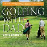 Golfing with Dad The Game's Greatest Players Reflect on Their Fathers and the Game They Love, David Barrett