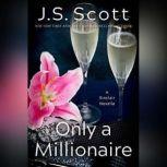 Only a Millionaire A Sinclair Novella, J. S. Scott