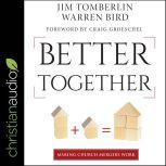 Better Together Making Church Mergers Work, Warren Bird