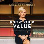 Know Your Value Women, Money, and Getting What You're Worth, Mika Brzezinski