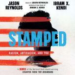 Stamped: Racism, Antiracism, and You A Remix of the National Book Award-winning Stamped from the Beginning, Jason Reynolds