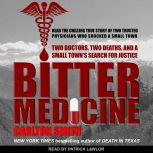Bitter Medicine Two Doctors, Two Deaths, And A Small Town's Search For Justice, Carlton Smith