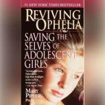 Reviving Ophelia Saving the Lives of Adolescent Girls, Mary Pipher, PhD