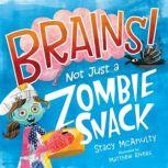 Brains! Not Just a Zombie Snack, Stacy McAnulty
