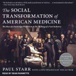 The Social Transformation of American Medicine The Rise of a Sovereign Profession and the Making of a Vast Industry, Paul Starr