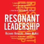 Becoming a Resonant Leader Develop Your Emotional Intelligence, Renew Your Relationships, Sustain Your Effectiveness, Annie McKee