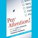 Pay Attention! How to Listen, Respond, and Profit from Customer Feedback, Jill Applegate
