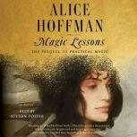 Magic Lessons The Prequel to Practical Magic, Alice Hoffman